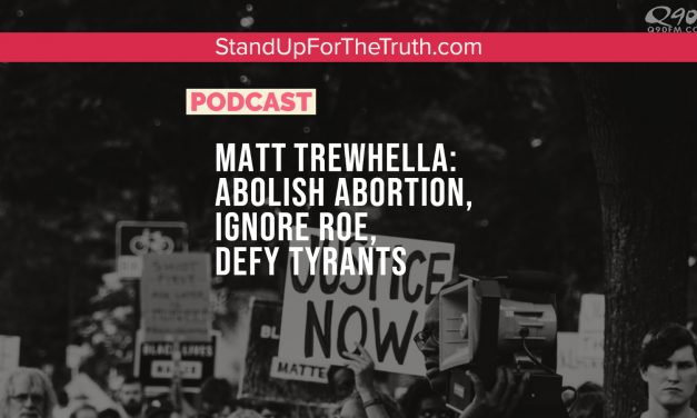 Matt Trewhella: Abolish Abortion, Ignore Roe, Defy Tyrants