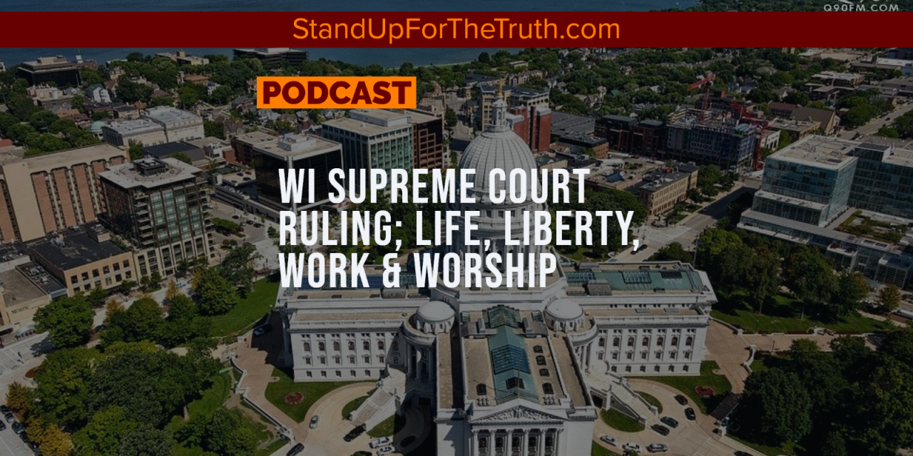 WI Supreme Court Ruling; Life, Liberty, Work & Worship