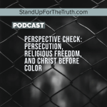Perspective Check: Persecution, Religious Freedom, and Christ Before Color