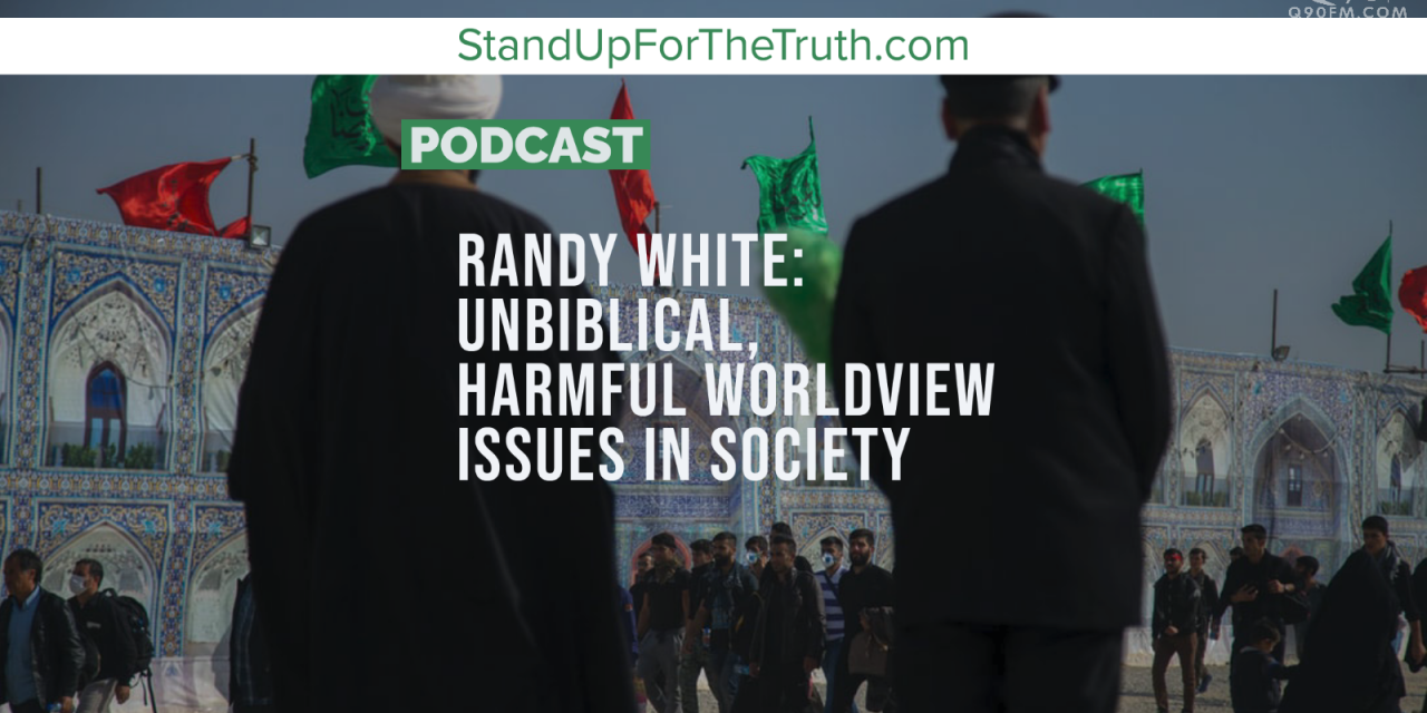 Randy White: Unbiblical, Harmful Worldview Issues in Society