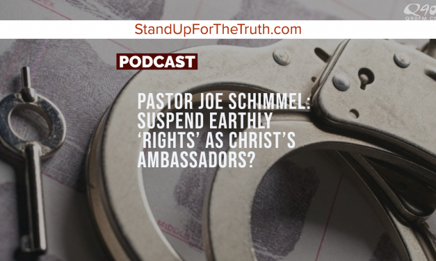 Pastor Joe Schimmel: Suspend Earthly 'Rights' As Christ's Ambassadors?