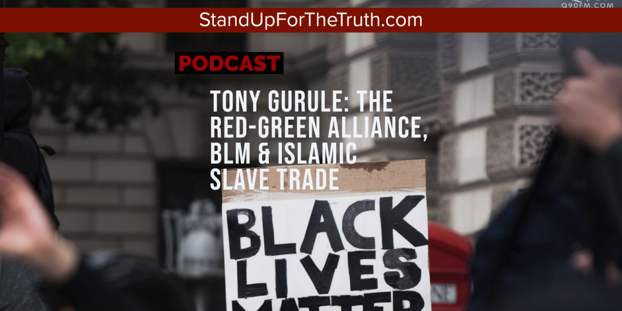 Tony Gurule: The Red-Green Alliance, BLM & Islamic Slave Trade