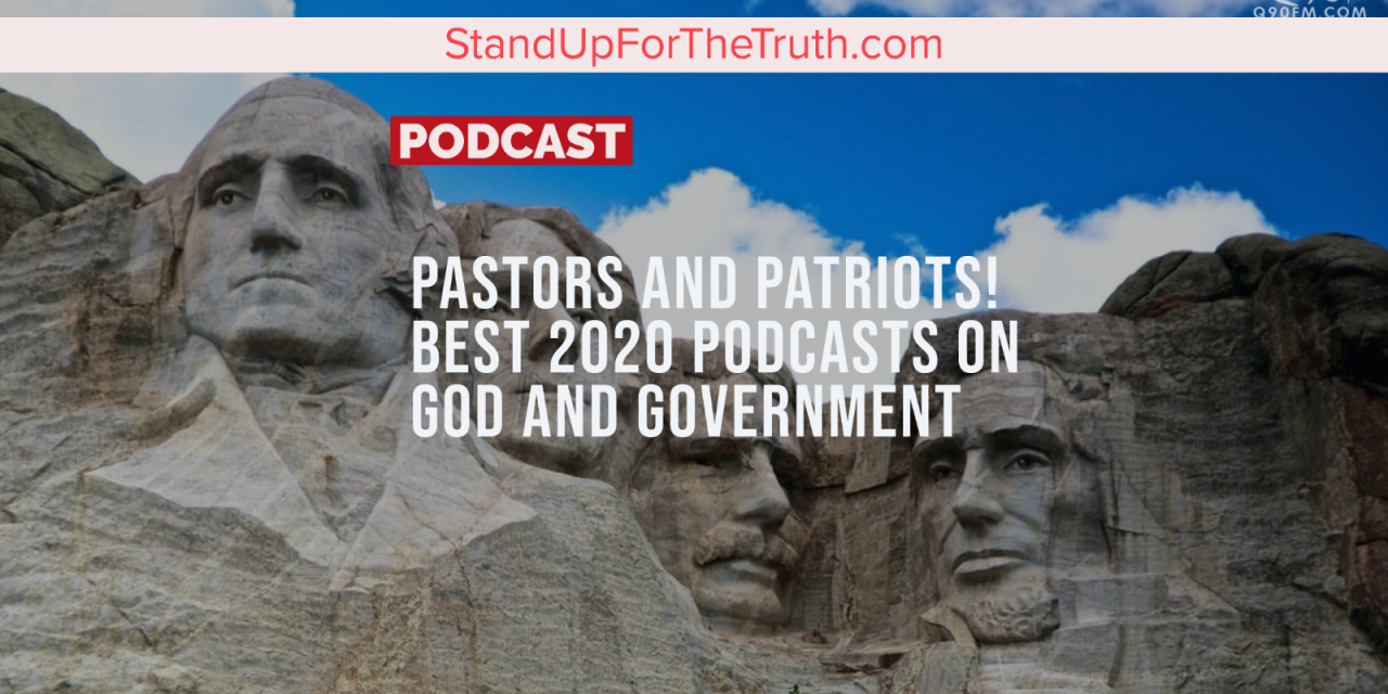 The Best! Pastors and Patriots: 2020 Podcasts on God & Government