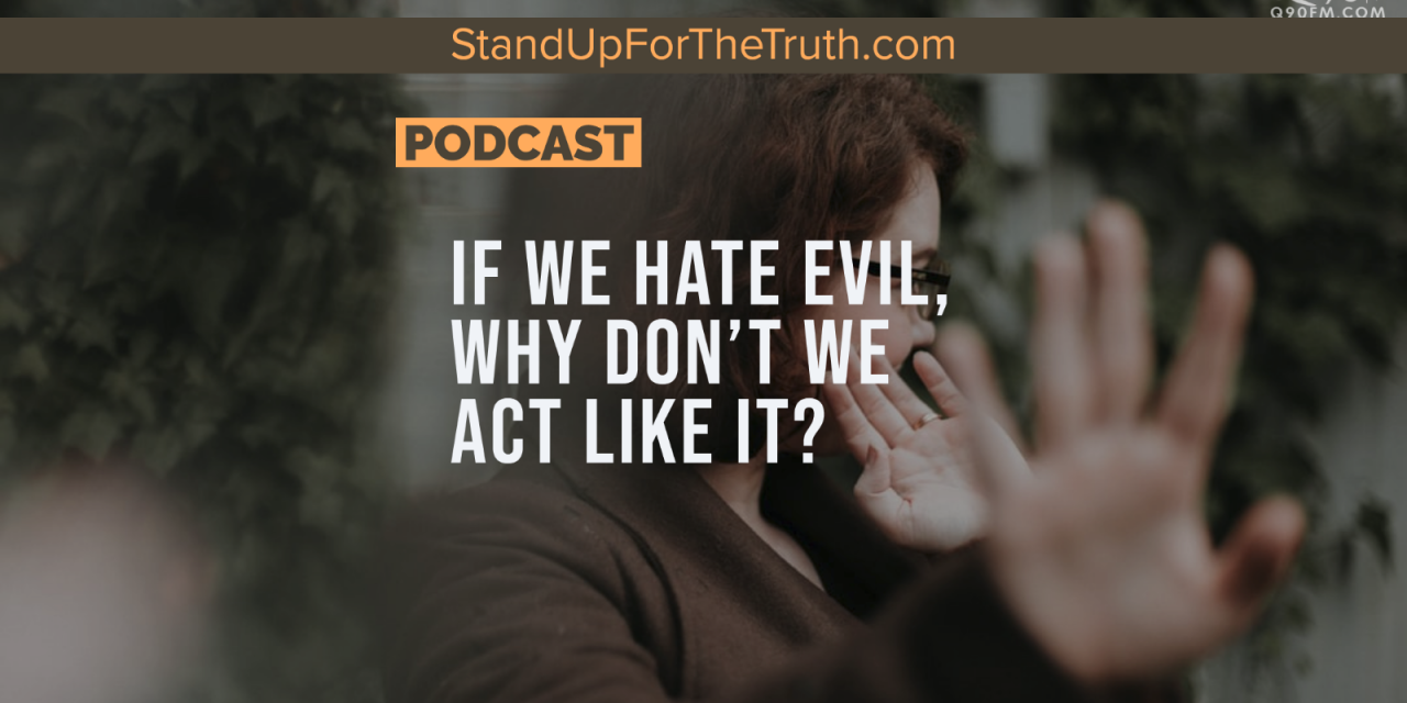 David Fiorazo: If We Hate Evil, Why Don't We Act Like It?