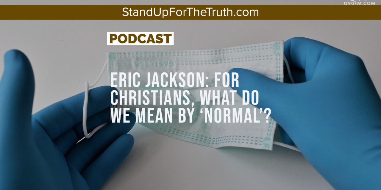 Eric Jackson: For Christians, What Do We Mean By 'Normal'?