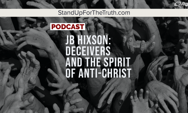 JB Hixson: Deceivers and The Spirit of Anti-Christ