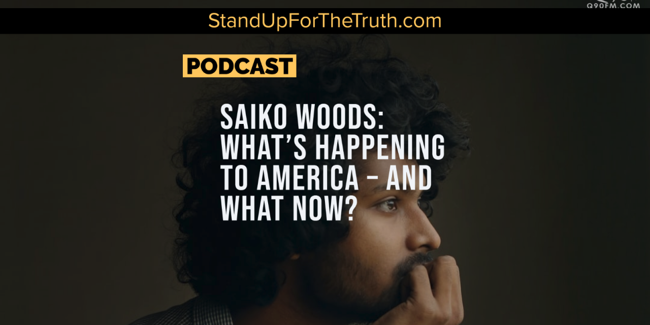Saiko Woods: What's Happening to America – and What Now?