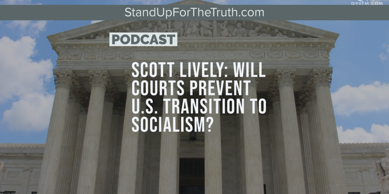 Scott Lively: Will Courts Prevent U.S. Transition to Socialism?