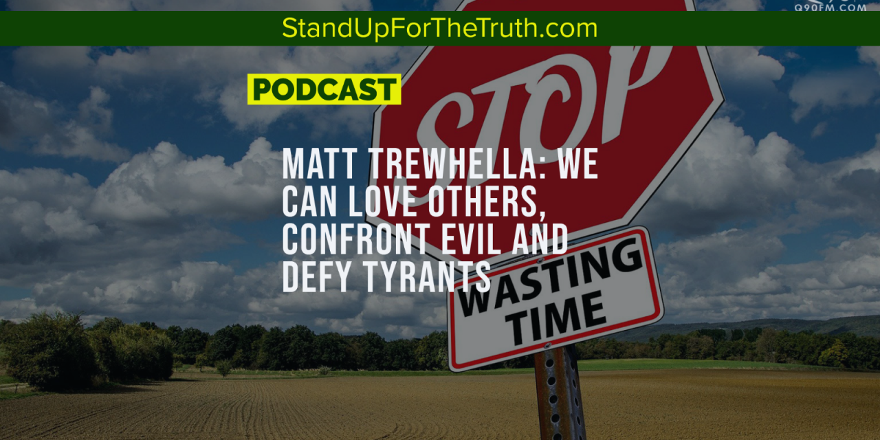 Matt Trewhella: Defy Tyrants, Love Others, Confront Evil