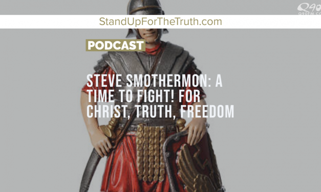 Steve Smothermon: A Time To Fight! For Christ, Truth, Freedom