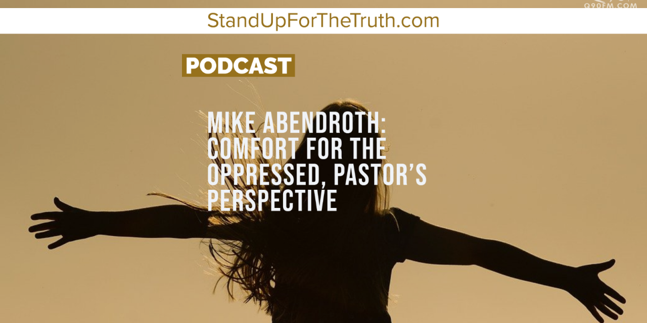 Mike Abendroth: Comfort for the Oppressed, Pastor's Perspective