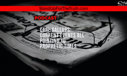 Carl Gallups: Current Events All Pointing to Prophetic Times