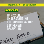 JB Hixson: Understanding the Controlavirus Luciferian Deception