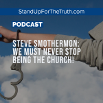 Steve Smothermon: We Must Never Stop Being The Church!