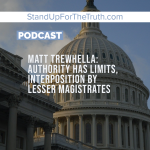 Matt Trewhella: Authority Has Limits, Lesser Magistrates Must Interpose!