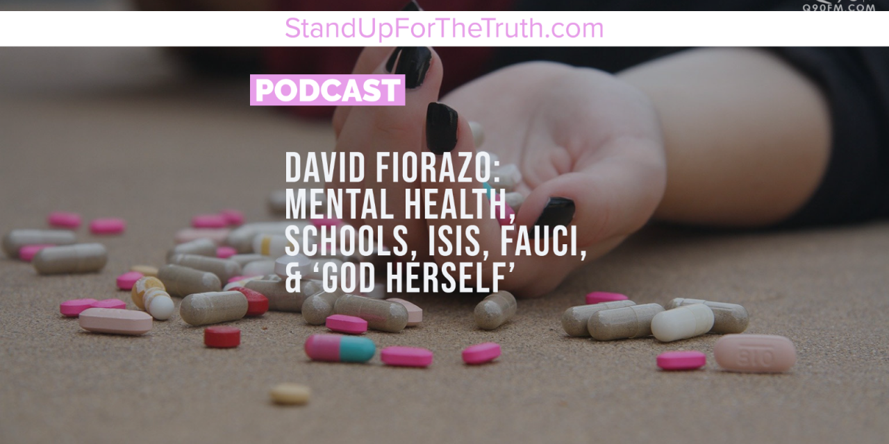 David Fiorazo: Mental Health, Schools, Isis, Fauci, & 'God Herself'
