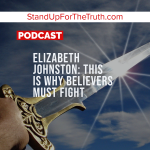 Elizabeth Johnston: This is Why Believers Must Fight