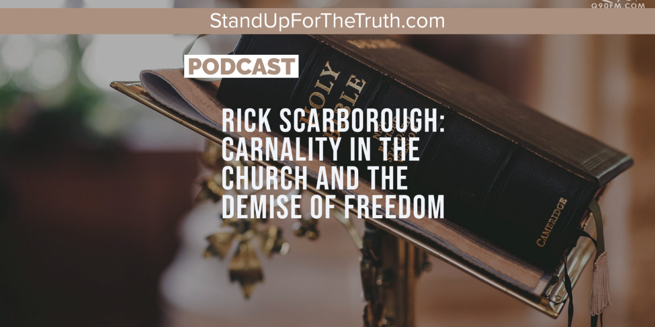 Rick Scarborough: Carnality in the Church and the Demise of Freedom