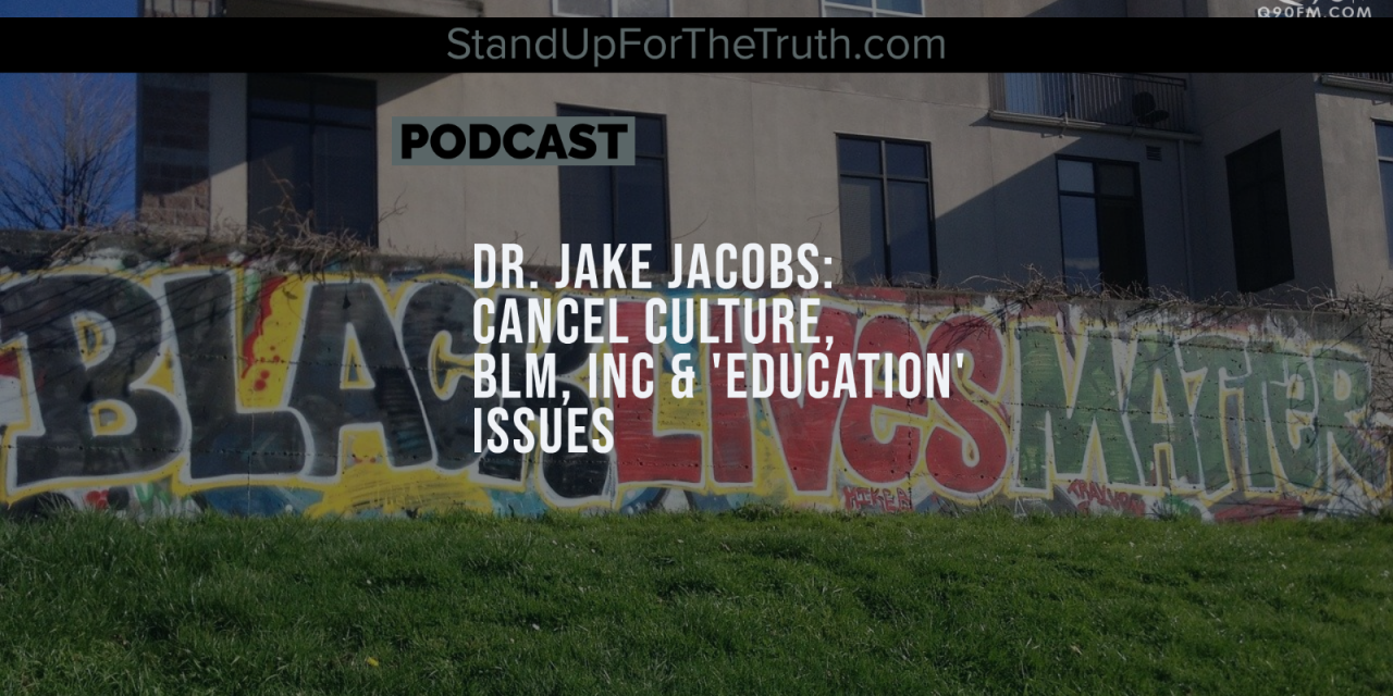 Dr. Jake Jacobs: Cancel Culture, BLM, Inc & 'Education' Issues