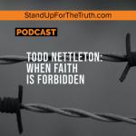 Todd Nettleton: When Faith is Forbidden