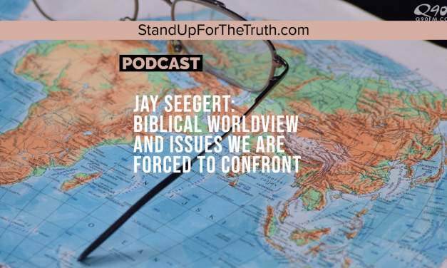 Jay Seegert: Biblical Worldview and Issues We Are Forced to Confront