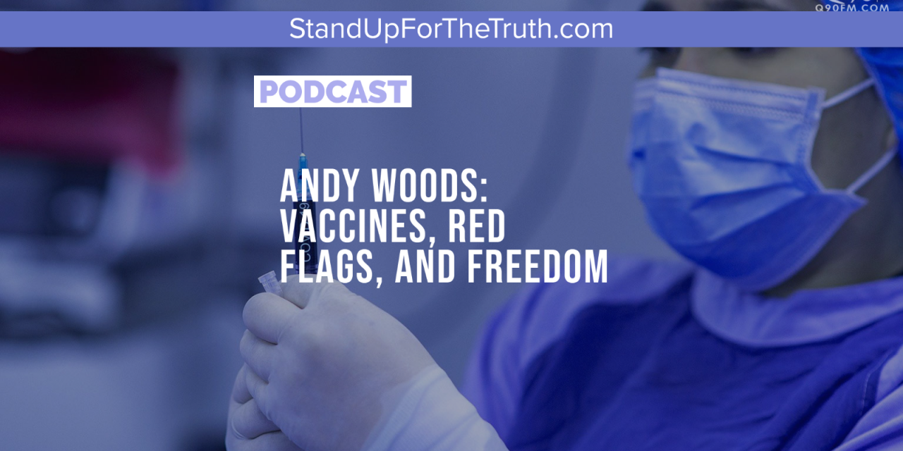 Andy Woods: Vaccines, Red Flags, and Freedom