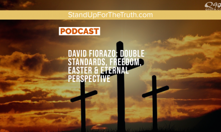 David Fiorazo: Double Standards, Freedom, Easter & Eternal Perspective