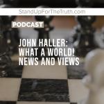 John Haller: What A World! News and Views