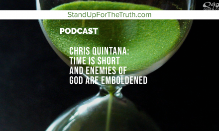 Chris Quintana: Time is Short and Enemies of God are Emboldened