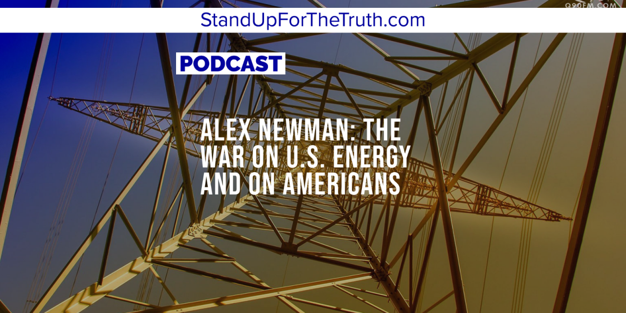 Alex Newman: The War on U.S. Energy and on Americans