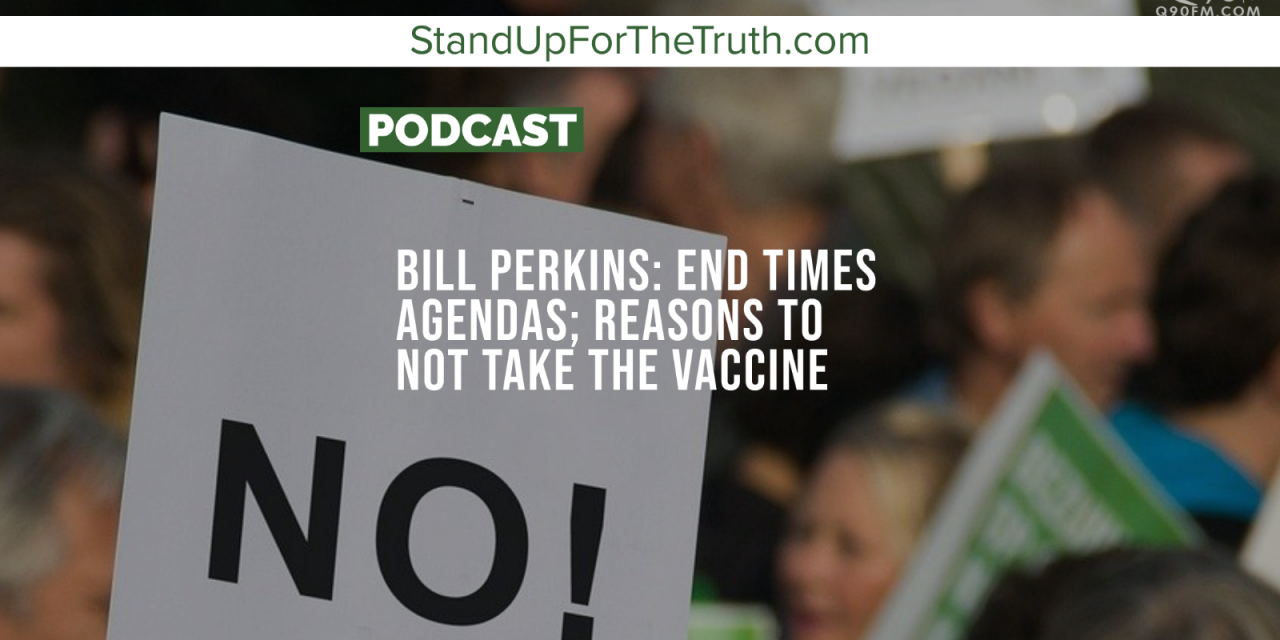 Bill Perkins: End Times Agendas; Reasons to Not Take the Vaccine