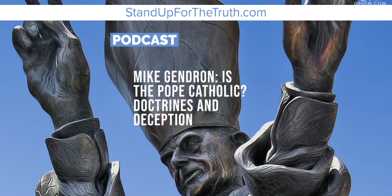 Mike Gendron: Is the Pope Catholic? Doctrines and Deception