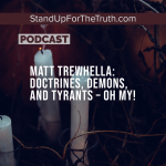 Matt Trewhella: Doctrines, Demons, and Tyrants – Oh My!