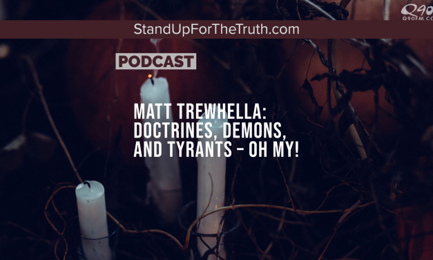 Matt Trewhella: Doctrines, Demons, and Tyrants – Oh My!