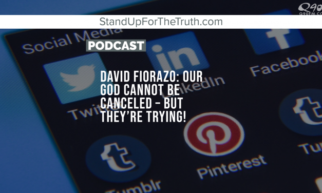 David Fiorazo: Our God Cannot Be Canceled – But They're Trying!