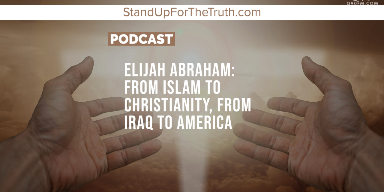 Elijah Abraham: From Iraq to America, From Islam to Christianity