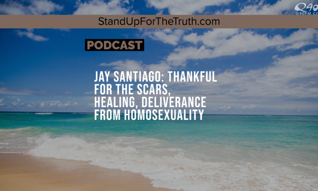 Jay Santiago: Thankful for the Scars, Healing, Deliverance from Homosexuality