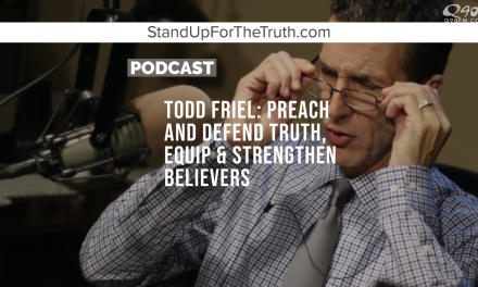 Todd Friel: Preach and Defend Truth, Equip & Strengthen Believers