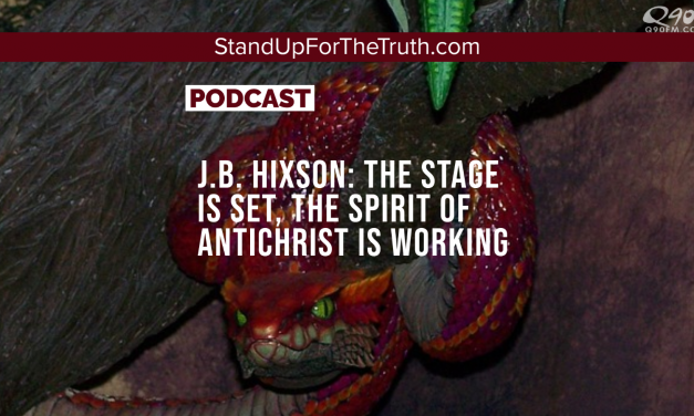 J.B. Hixson: The Stage is Set, the Spirit of Antichrist is Working