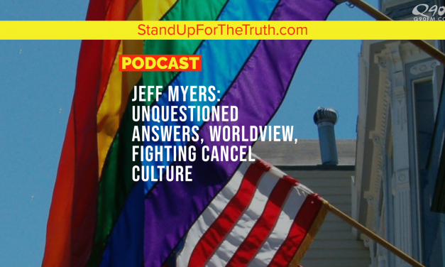 Jeff Myers: Unquestioned Answers, Worldview, Fighting Cancel Culture