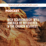 Rick Scarborough: Will America be Recovered & the Church Revived?