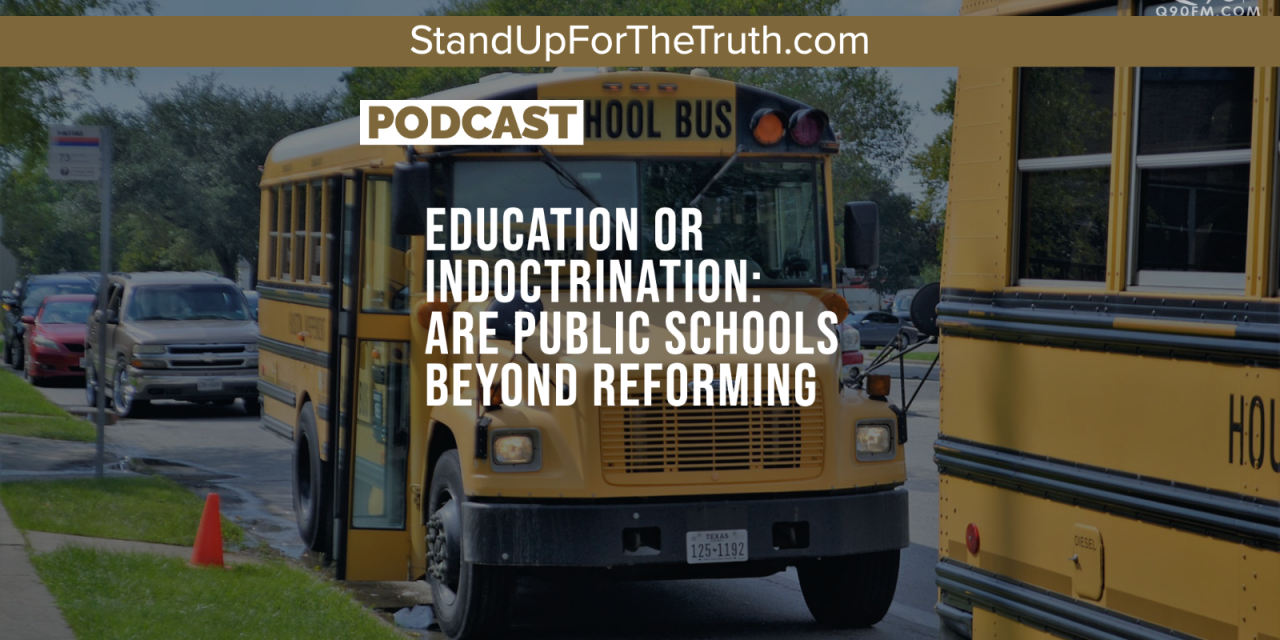 Education or Indoctrination: Are Public Schools Beyond Reforming?