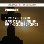 Steve Smothermon: Leaders Lead, Standing for the Church of Christ