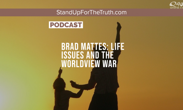 Brad Mattes: Life Issues and the Worldview War