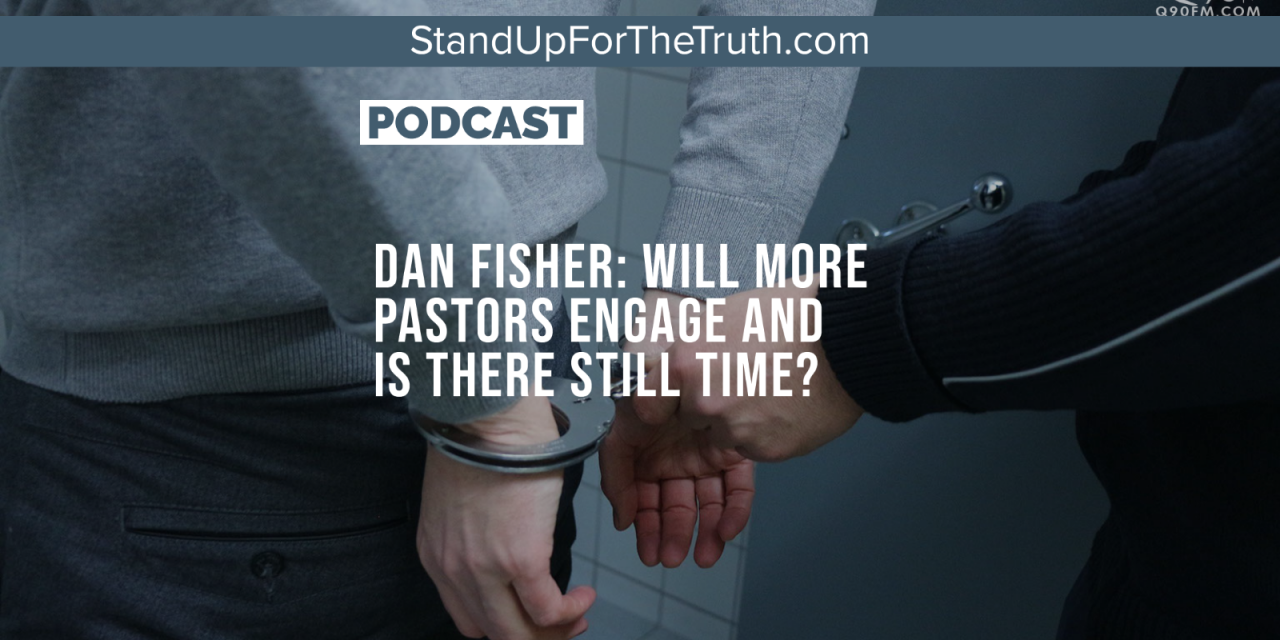 Dan Fisher: Will More Pastors Engage and Is There Still Time?