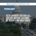 Seth Gruber: Defend All Life or Defend Culture of Death – No Grey Area