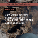 Andy Woods: Pastor's Perspective on 9-11, Afghanistan, Babylon and America's Decline