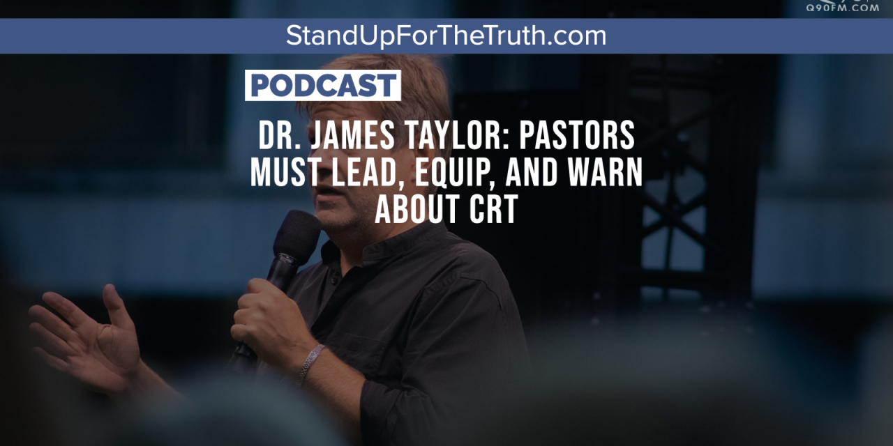 Dr. James Taylor: Pastors Must Lead, Equip, and Warn about CRT