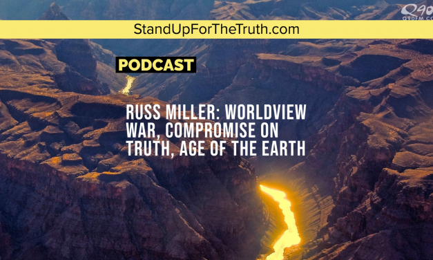 Russ Miller: Worldview War, Compromise on Truth, Age of the Earth
